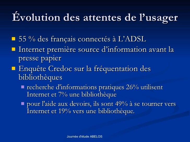 Évolution des attentes de l'usager <ul><li>55 % des français connectés à L'ADSL </li></ul><ul><li>Internet première source...