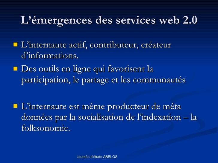 L'émergences des services web 2.0 <ul><li>L'internaute actif, contributeur, créateur  d'informations. </li></ul><ul><li>De...