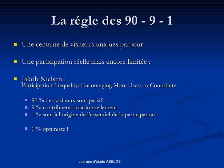 La régle des 90 - 9 - 1 <ul><li>Une centaine de visiteurs uniques par jour </li></ul><ul><li>Une participation réelle mais...
