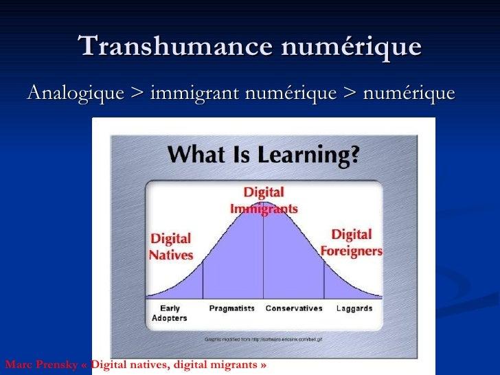 Transhumance numérique <ul><li>Analogique > immigrant numérique > numérique </li></ul>Marc Prensky «Digital natives, digi...