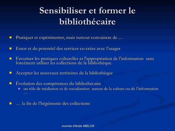 Sensibiliser et former le bibliothécaire <ul><li>Pratiquer et expérimenter, mais surtout convaincre de … </li></ul><ul><li...