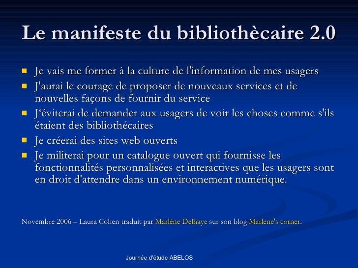 Le manifeste du bibliothècaire 2.0 <ul><li>Je vais me former à la culture de l'information de mes usagers  </li></ul><ul><...
