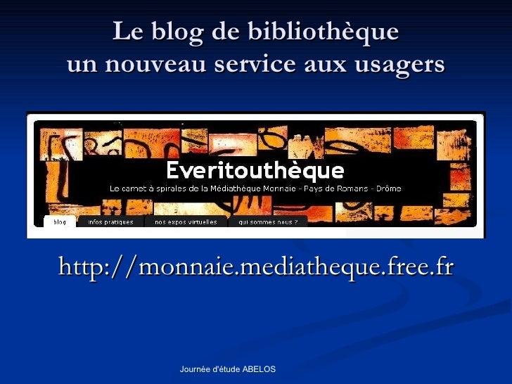 Le blog de bibliothèque un nouveau service aux usagers <ul><li>http://monnaie.mediatheque.free.fr </li></ul>