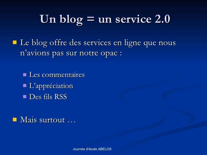 Un blog = un service 2.0 <ul><li>Le blog offre des services en ligne que nous n'avions pas sur notre opac : </li></ul><ul>...