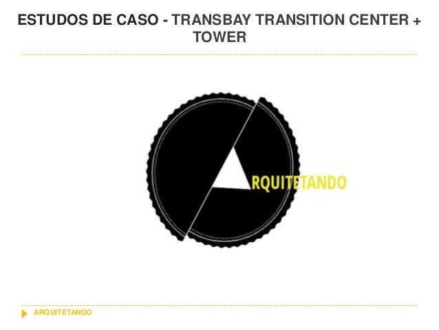 ESTUDOS DE CASO - TRANSBAY TRANSITION CENTER + TOWER ARQUITETANDO