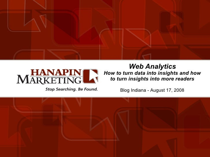 Web Analytics How to turn data into insights and how to turn insights into more readers Blog Indiana - August 17, 2008