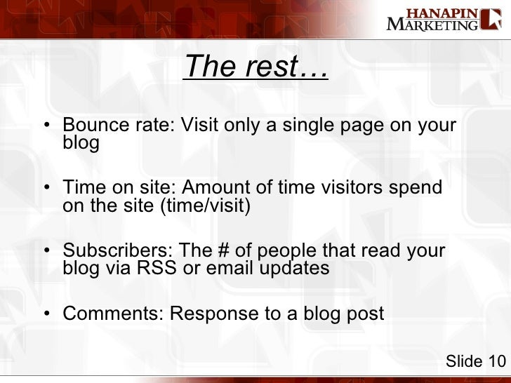 The rest… <ul><li>Bounce rate: Visit only a single page on your blog </li></ul><ul><li>Time on site: Amount of time visito...