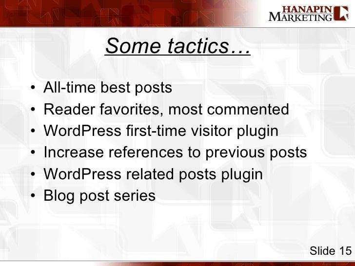 Some tactics… <ul><li>All-time best posts </li></ul><ul><li>Reader favorites, most commented </li></ul><ul><li>WordPress f...