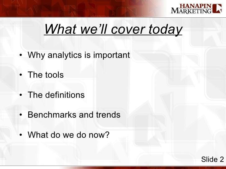 What we'll cover today <ul><li>Why analytics is important </li></ul><ul><li>The tools </li></ul><ul><li>The definitions </...