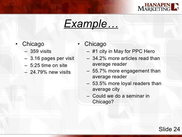 Example… <ul><li>Chicago </li></ul><ul><ul><li>359 visits </li></ul></ul><ul><ul><li>3.16 pages per visit </li></ul></ul><...