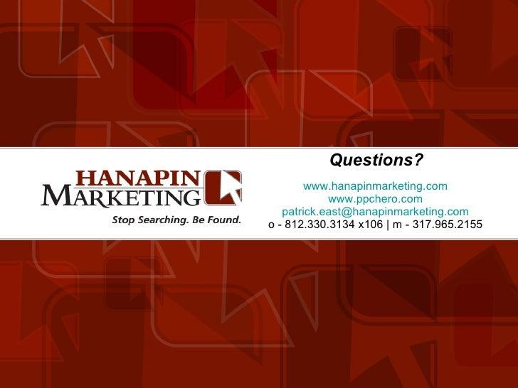 Questions? www.hanapinmarketing.com www.ppchero.com [email_address] o - 812.330.3134 x106   m - 317.965.2155