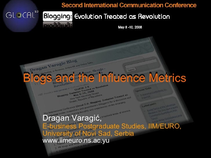 Blogs and the Influence Metrics   Dragan Varagić ,   E-business Postgraduate Studies, IIM/EURO,  University of Novi Sad, S...