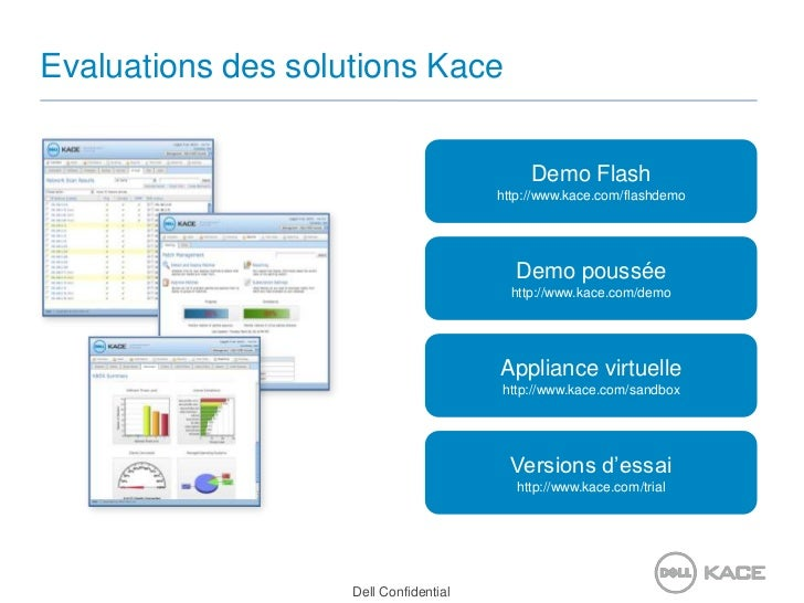 Evaluations des solutions Kace<br />Demo Flash<br />http://www.kace.com/flashdemo<br />Demo poussée<br />http://www.kace.c...
