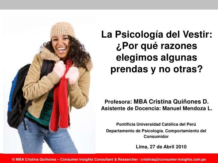 La Psicología del Vestir: ¿Por qué razones elegimos algunas prendas y no otras?<br />Profesora: MBA Cristina Quiñones D. A...