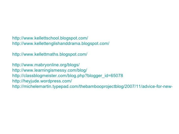 http://www.kellettschool.blogspot.com/ http://www.kellettenglishanddrama.blogspot.com/  http://www.kellettmaths.blogspot.c...
