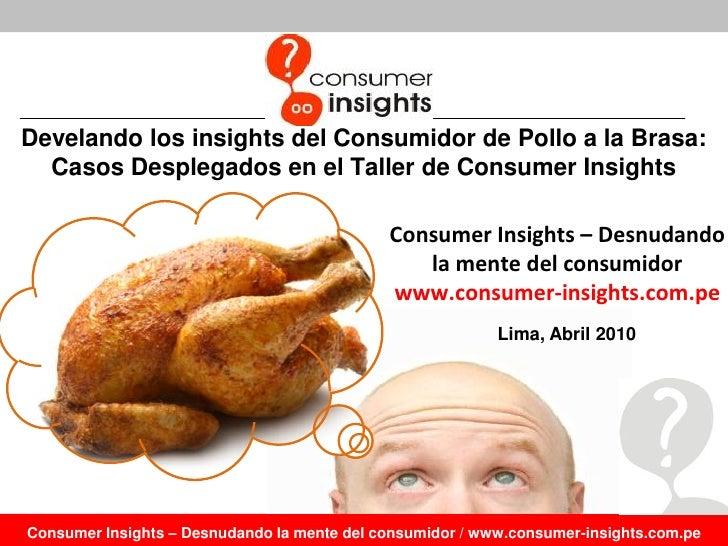 Develando los insights del Consumidor de Pollo a la Brasa:   Casos Desplegados en el Taller de Consumer Insights          ...