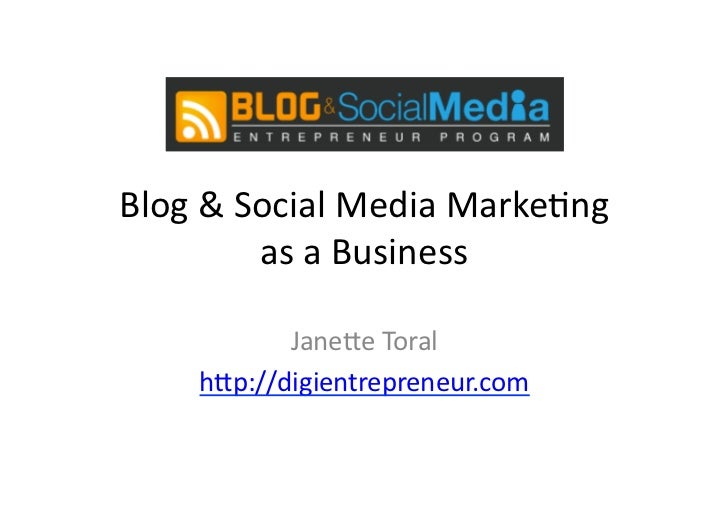 Blog	  &	  Social	  Media	  Marke0ng	  	                as	  a	  Business	                Jane5e	  Toral	         h5p://di...