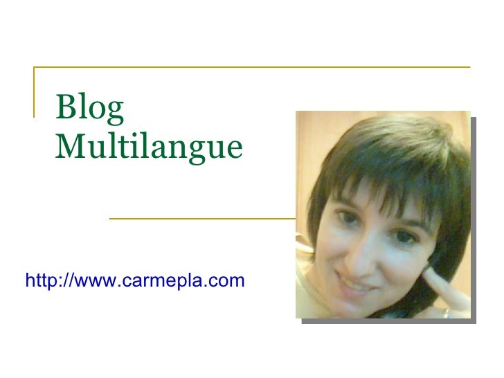 Blog Multilangue http://www.carmepla.com