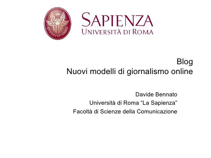 """Blog Nuovi modelli di giornalismo online Davide Bennato Università di Roma """"La Sapienza"""" Facoltà di Scienze della Comunica..."""