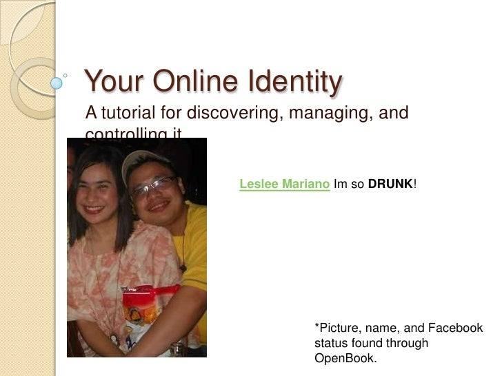 Your Online Identity<br />A tutorial for discovering, managing, and controlling it<br />Leslee MarianoIm so DRUNK! <br />*...