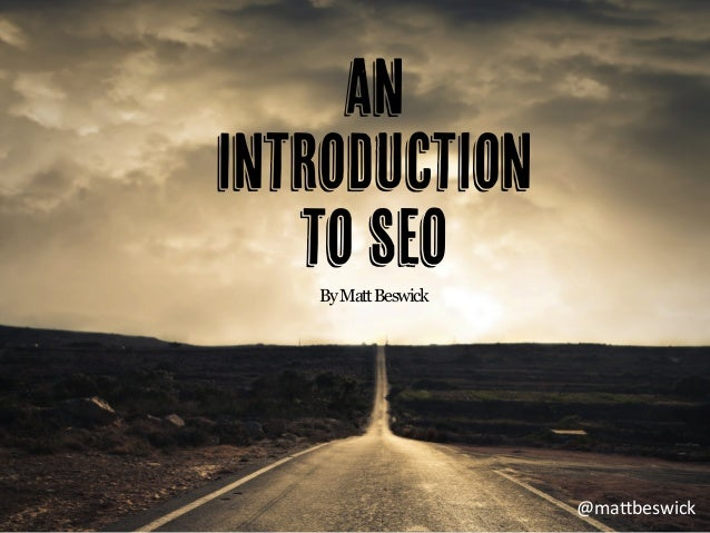An Introduction to SEO @ma$beswick	    ByMattBeswick