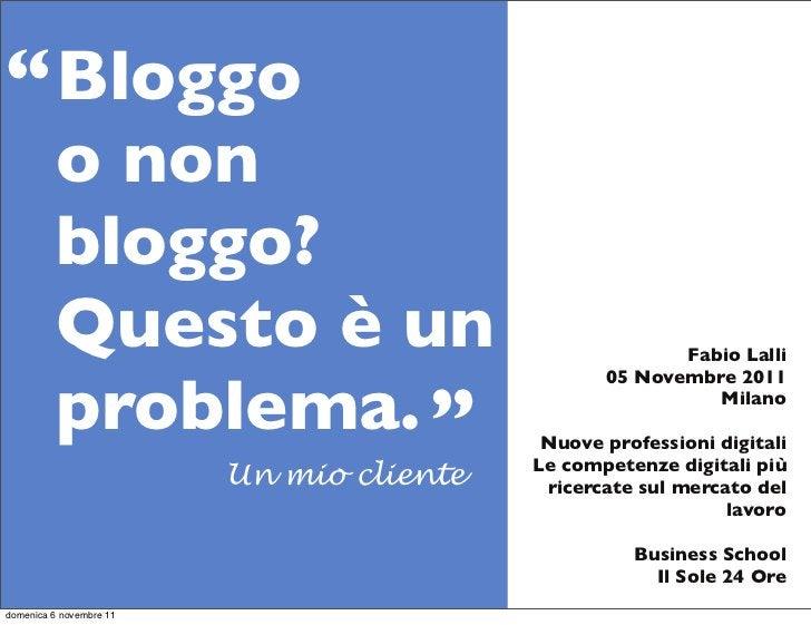 """"""" Bloggo          o non          bloggo?          Questo è un                                   Fabio Lalli          probl..."""