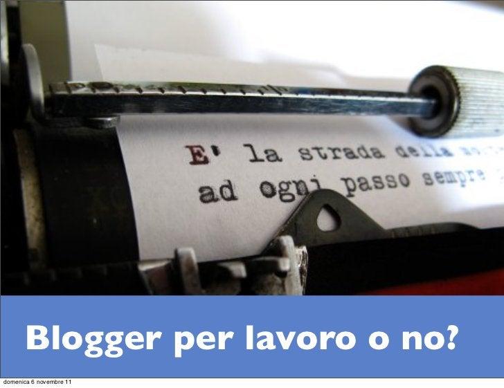 Blogger per lavoro o no?domenica 6 novembre 11