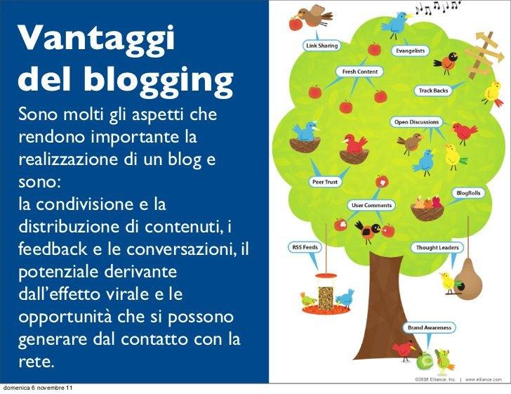 Vantaggi    del blogging    Sono molti gli aspetti che    rendono importante la    realizzazione di un blog e    sono:    ...