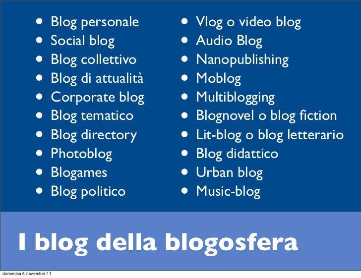 • Blog personale      • Vlog o video blog              • Social blog         • Audio Blog              • Blog collettivo  ...