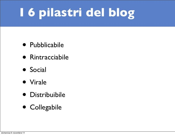 I 6 pilastri del blog                   • Pubblicabile                   • Rintracciabile                   • Social      ...