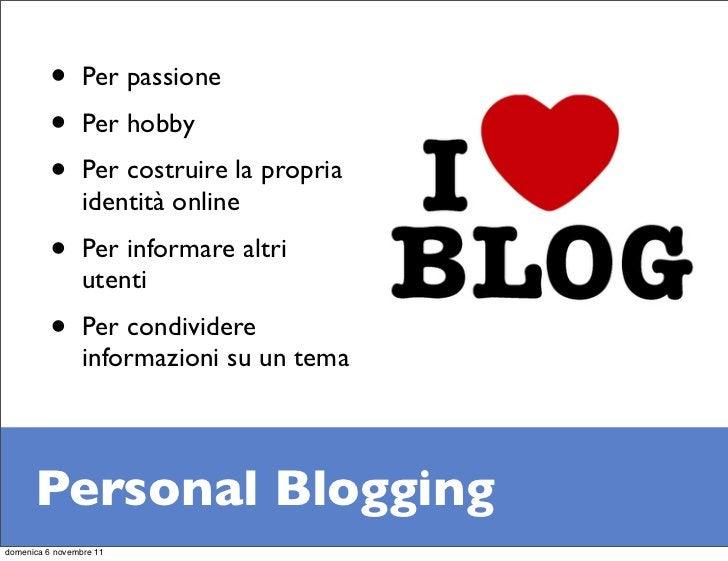 •       Per passione         •       Per hobby         •       Per costruire la propria                 identità online   ...