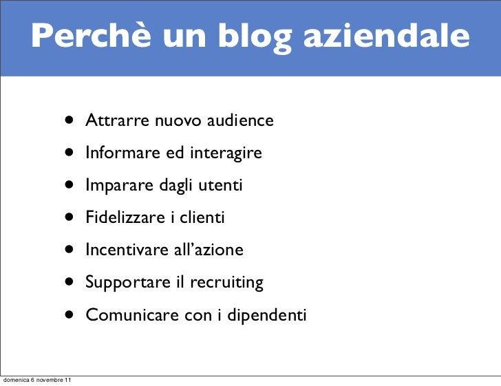 Perchè un blog aziendale                   •     Attrarre nuovo audience                   •     Informare ed interagire  ...