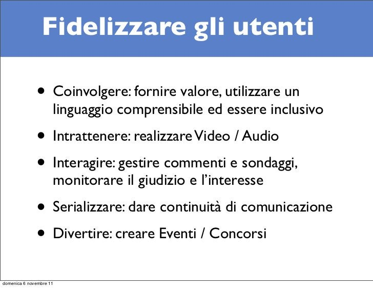 Fidelizzare gli utenti              • Coinvolgere: fornire valore, utilizzare un                     linguaggio comprensib...