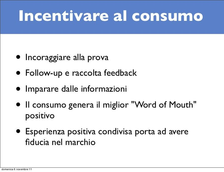 Incentivare al consumo          • Incoraggiare alla prova          • Follow-up e raccolta feedback          • Imparare dal...