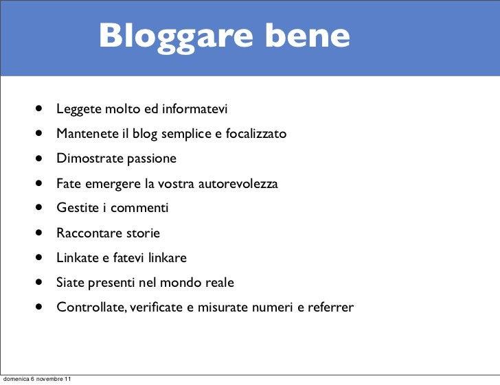 Bloggare bene          •      Leggete molto ed informatevi          •      Mantenete il blog semplice e focalizzato       ...
