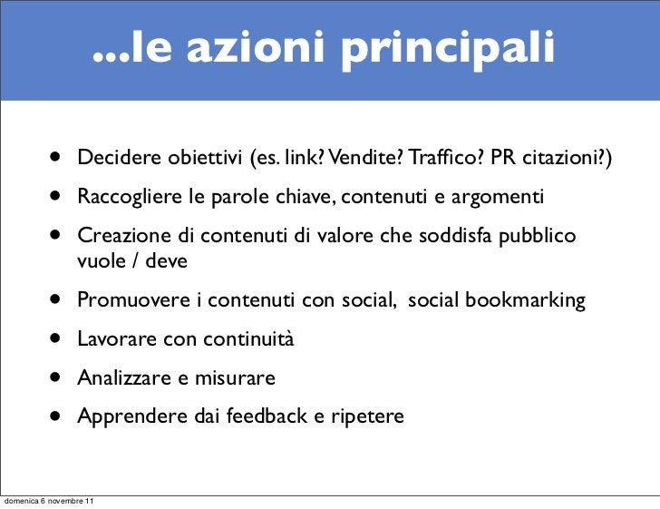 ...le azioni principali          •      Decidere obiettivi (es. link? Vendite? Traffico? PR citazioni?)          •      Rac...