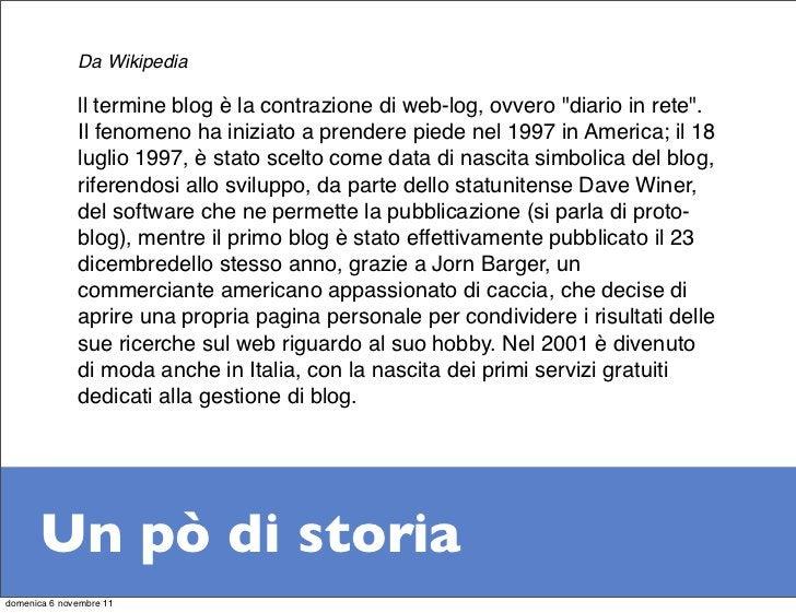 """Da Wikipedia              ll termine blog è la contrazione di web-log, ovvero """"diario in rete"""".              Il fenomeno h..."""