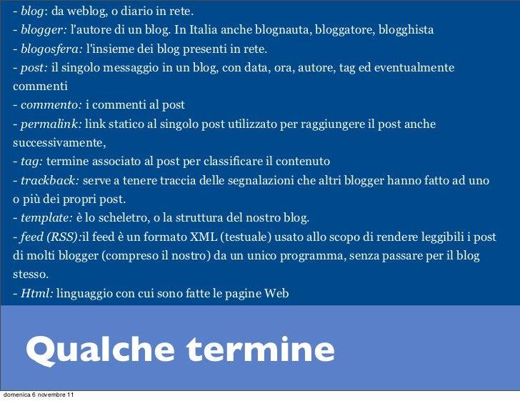 - blog: da weblog, o diario in rete.   - blogger: lautore di un blog. In Italia anche blognauta, bloggatore, blogghista   ...
