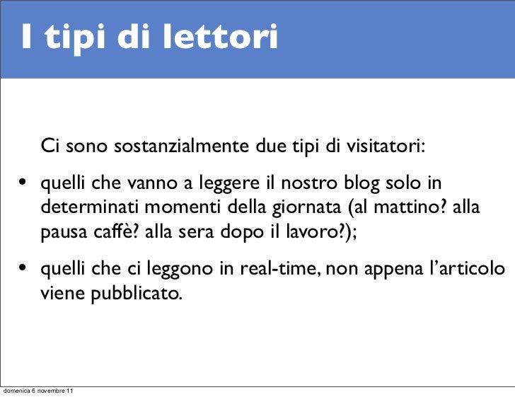 I tipi di lettori           Ci sono sostanzialmente due tipi di visitatori:    • quelli che vanno a leggere il nostro blog...