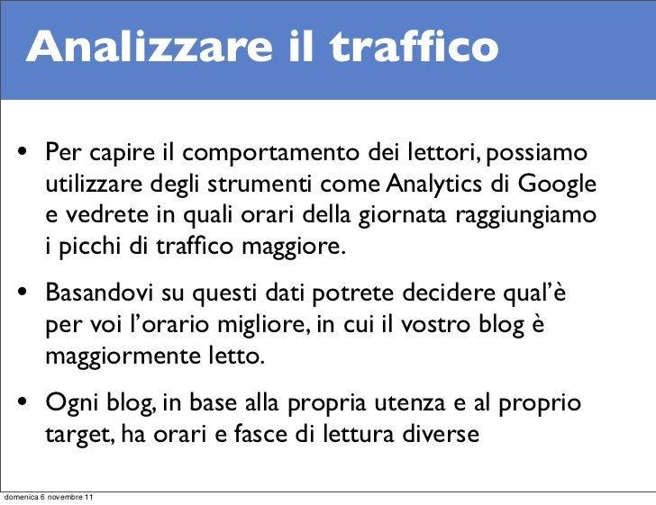 Analizzare il traffico   • Per capire il comportamento dei lettori, possiamo          utilizzare degli strumenti come Analy...