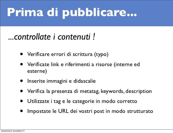 Prima di pubblicare...      ...controllate i contenuti !                 •       Verificare errori di scrittura (typo)     ...