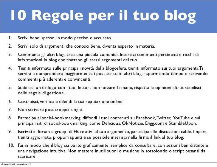 10 Regole per il tuo blog     1.     Scrivi bene, spesso, in modo preciso e accurato.     2.     Scrivi solo di argomenti ...