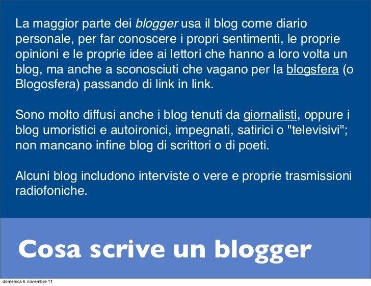 La maggior parte dei blogger usa il blog come diario     personale, per far conoscere i propri sentimenti, le proprie     ...