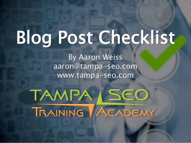 Blog Post Checklist By Aaron Weiss aaron@tampa-seo.com www.tampa-seo.com