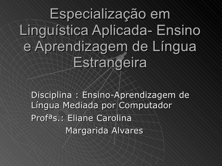 Especialização em Linguística Aplicada- Ensino e Aprendizagem de Língua          Estrangeira   Disciplina : Ensino-Aprendi...