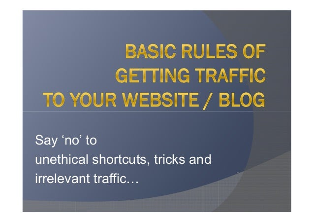 Say 'no' tounethical shortcuts, tricks andirrelevant traffic