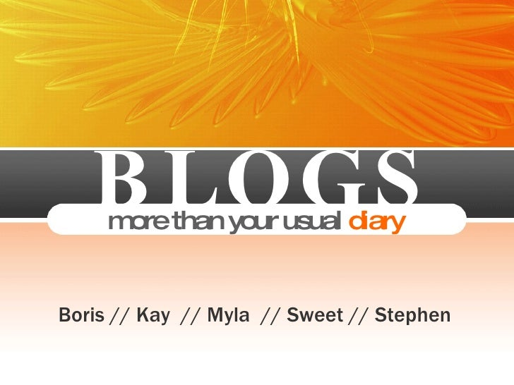 B L O G S more than your usual   diary Boris // Kay  // Myla  // Sweet // Stephen