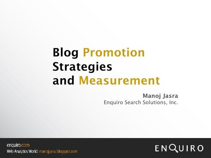 Blog   Promotion  Strategies and  Measurement Manoj Jasra Enquiro Search Solutions, Inc.