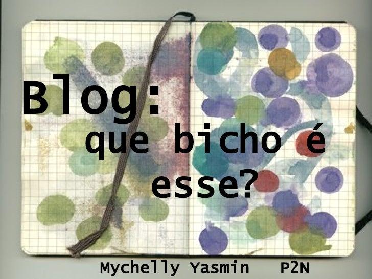 Blog: que bicho é esse? Mychelly Yasmin  P2N
