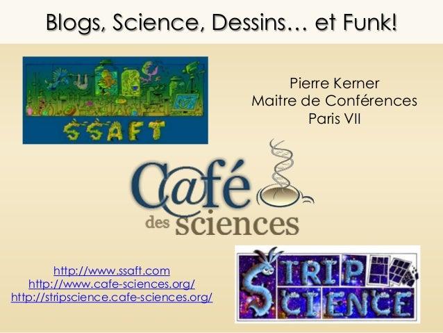 Blogs, Science, Dessins… et Funk!                                              Pierre Kerner                              ...